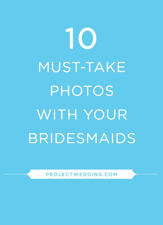Get the best pics with your bridesmaids...the ones you'll want to keep forever! :)