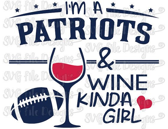 I'm A Patriots and Wine Kinda Girl New England Football Logo Shirt Decal Cutting File in Svg, Eps, Dxf, Png, Jpeg for Cricut & Silhouette