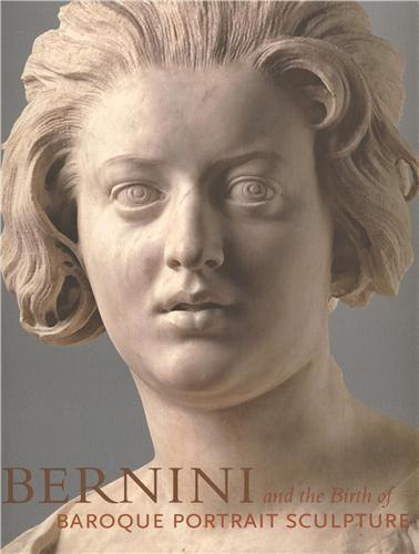 Bernini and the Birth of Baroque Portrait Sculpture