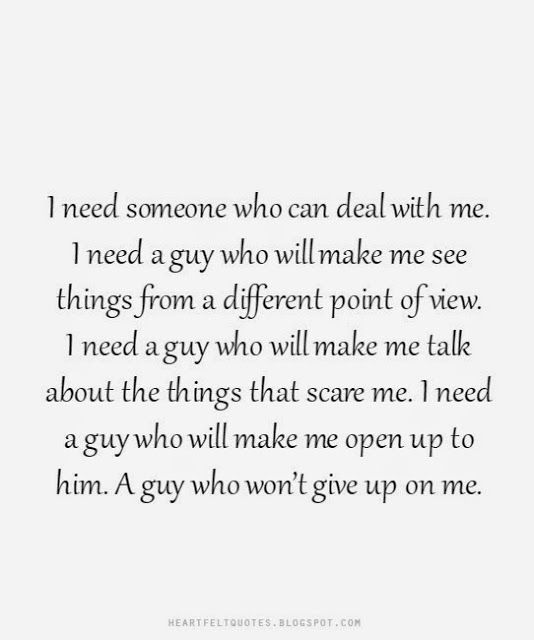 I need a guy who won't give up on me. - Love Quotes