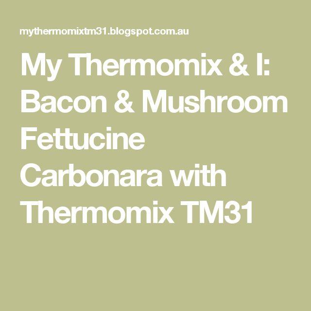 My Thermomix & I: Bacon & Mushroom Fettucine Carbonara with Thermomix TM31