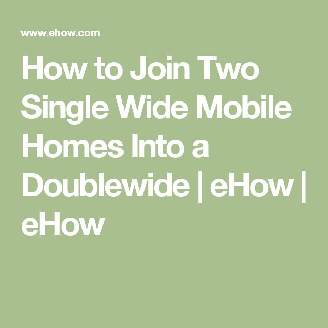 How to Join Two Single Wide Mobile Homes Into a Doublewide | eHow | eHow