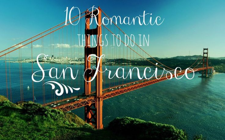 10 Romantic Things to do in San Francisco   Read more: http://lindseycatarino.com/romantic-things-to-do-in-san-francisco/