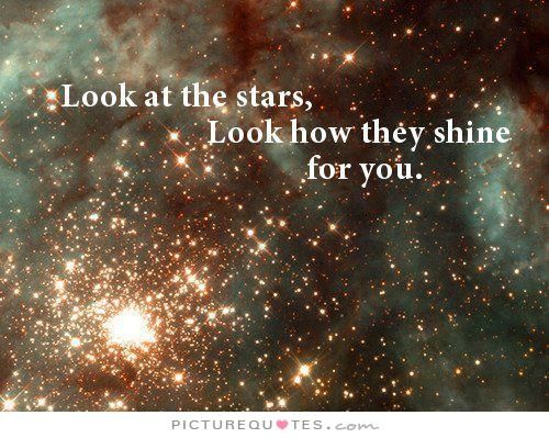 Look at the stars, look how they shine for you. Picture Quotes.