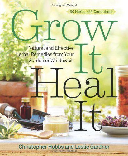Grow It, Heal It: Natural and Effective Herbal Remedies from Your Garden or #HobbsChristopherGardnerLeslie