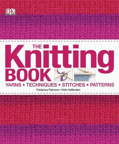 The Knitting Book by Frederica Patmore, http://www.amazon.com/dp/0756682355/ref=cm_sw_r_pi_dp_AUhPrb15GBHV9  Whether you're new to knitting or a wonder with wool, The Knitting Book is the bible no knitter can craft without.