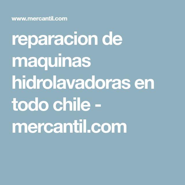 reparacion de maquinas hidrolavadoras en todo chile - mercantil.com