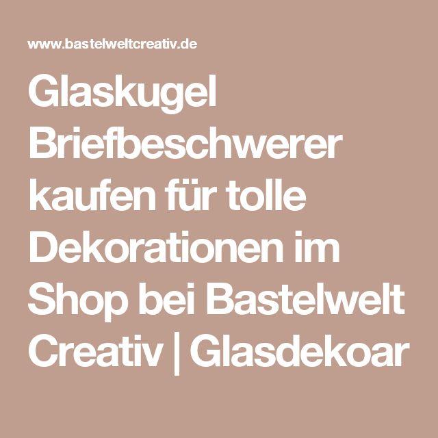 Glaskugel Briefbeschwerer kaufen für tolle Dekorationen im Shop bei Bastelwelt Creativ | Glasdekoar