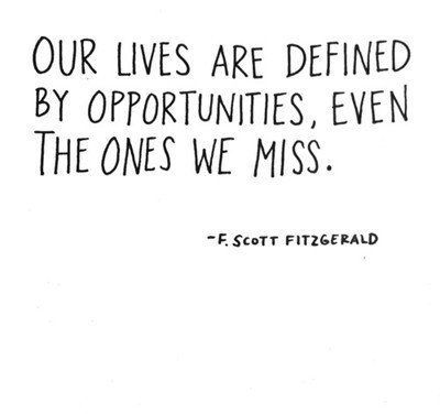 "Author of The Great Gatsy, F. Scott Fitzgerald Quote: ""Our Lives are Defined by Opportunities, Even the Ones We Miss."" Quotes pinned by wickerparadise.com"
