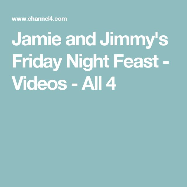 Jamie and Jimmy's Friday Night Feast - Videos - All 4