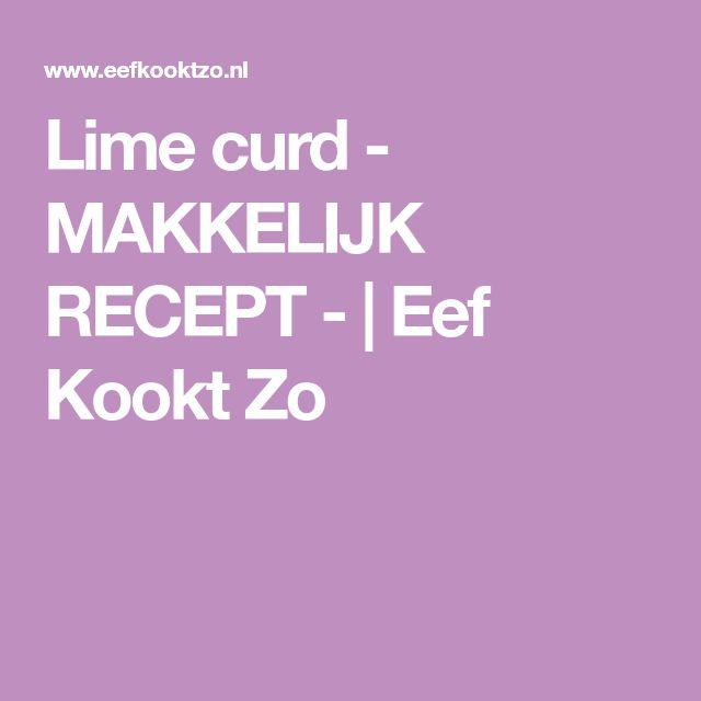 Lime curd - MAKKELIJK RECEPT - | Eef Kookt Zo