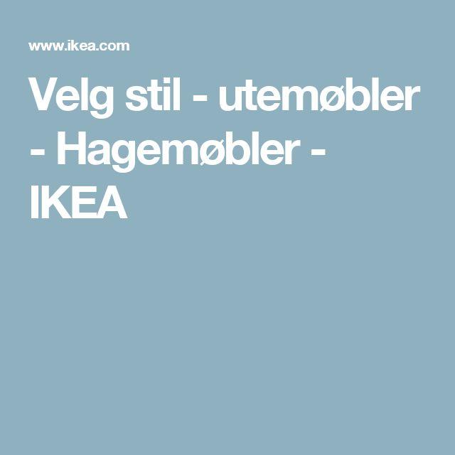 Velg stil - utemøbler - Hagemøbler - IKEA