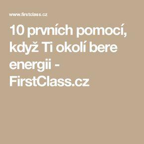 10 prvních pomocí, když Ti okolí bere energii - FirstClass.cz