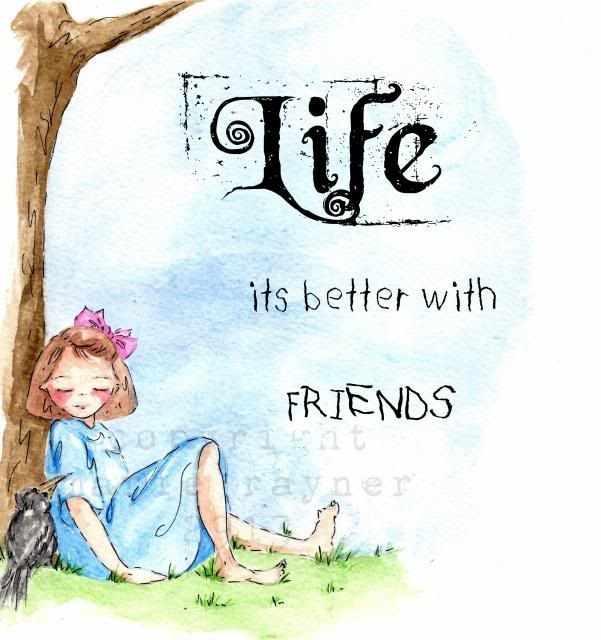 Life … It's Better With Friends. It Is Always Nice To