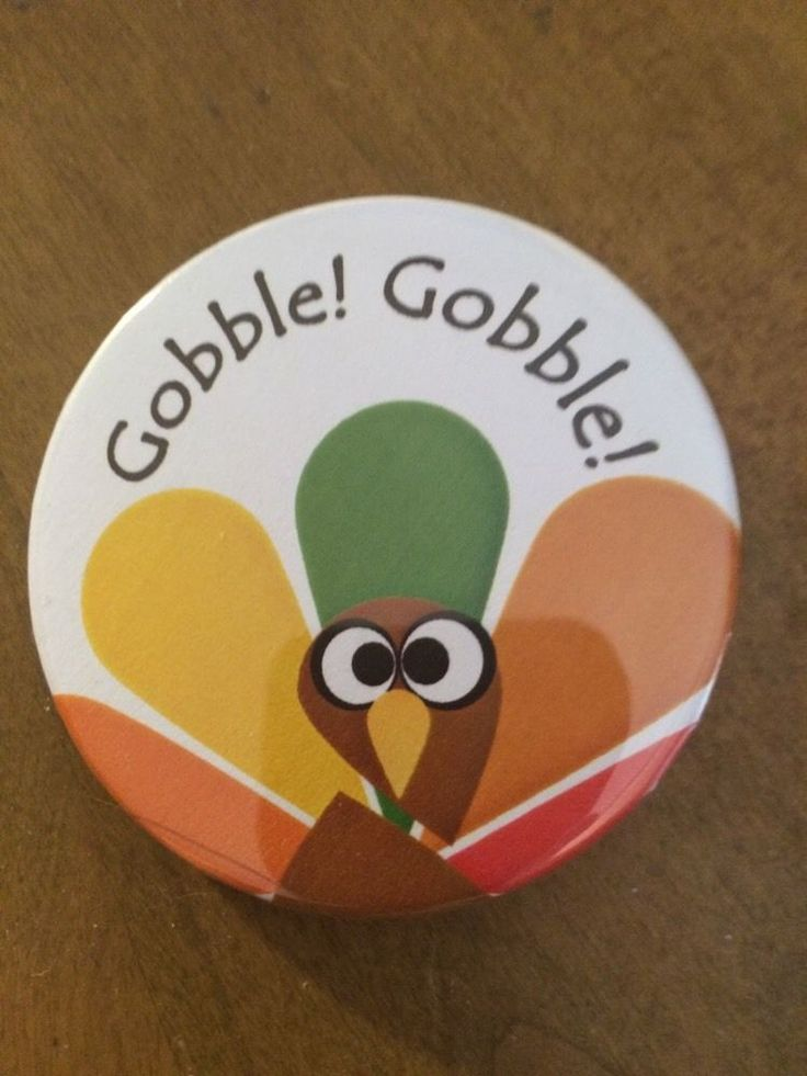 """GOBBLE! GOBBLE!"" Thanksgiving pin pinback 2 1/4 badge NEW THANKSGIVING"