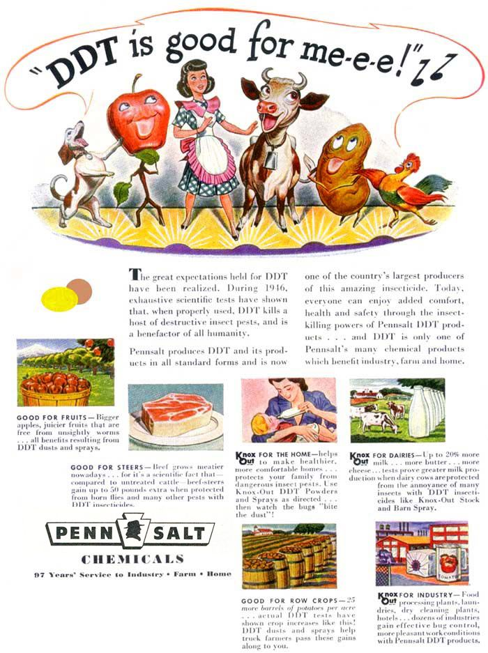 10 Amazingly Dangerous Ads( and are they still fooling us the same way today?)The spread of DDT across mid-century America is mirrored today by the success of Monsanto (one of the companies that originally manufactured...