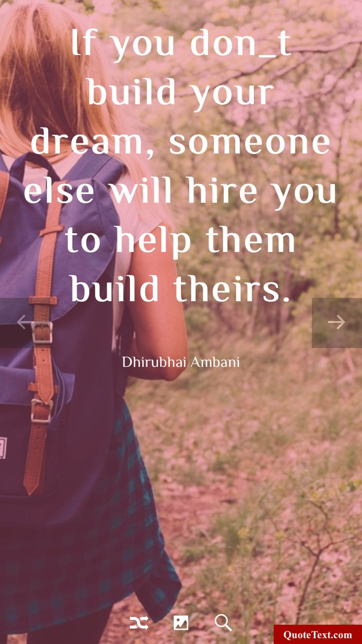 If you don't build your dream, someone else will hire you to help them build theirs. - Dhirubhai Ambani