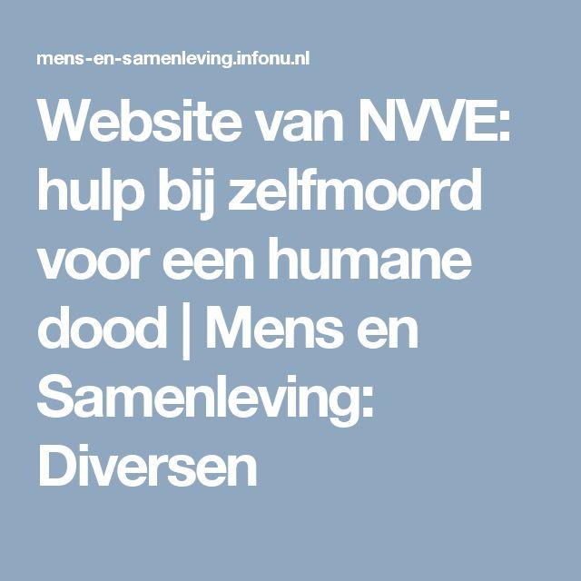 Website van NVVE: hulp bij zelfmoord voor een humane dood   Mens en Samenleving: Diversen