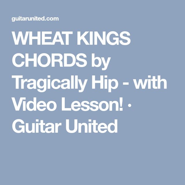 WHEAT KINGS CHORDS by Tragically Hip - with Video Lesson! · Guitar United