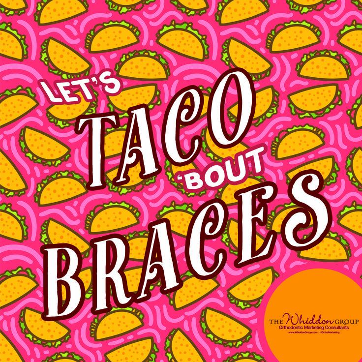 Orthodontic marketing ideas for Cinco de Mayo.  Let's Taco 'Bout braces