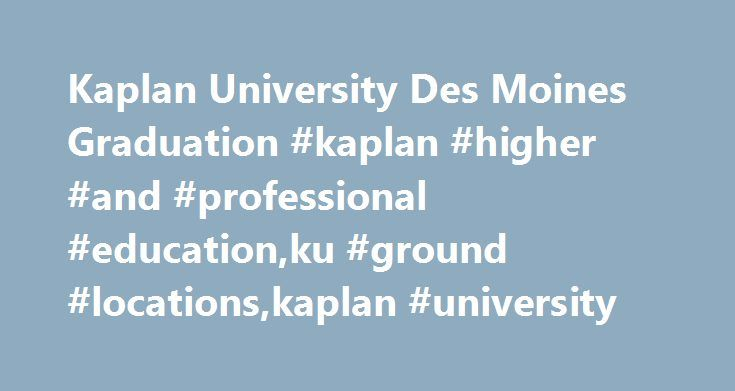 Kaplan University Des Moines Graduation #kaplan #higher #and #professional #education,ku #ground #locations,kaplan #university http://poland.remmont.com/kaplan-university-des-moines-graduation-kaplan-higher-and-professional-educationku-ground-locationskaplan-university/  # Kaplan University Des Moines Graduation Kaplan University's Des Moines campus will hold a graduation ceremony on Friday, May 1, for 212 students. The ceremony will take place at 7 p.m. at the Hoyt Sherman Place at 1501…