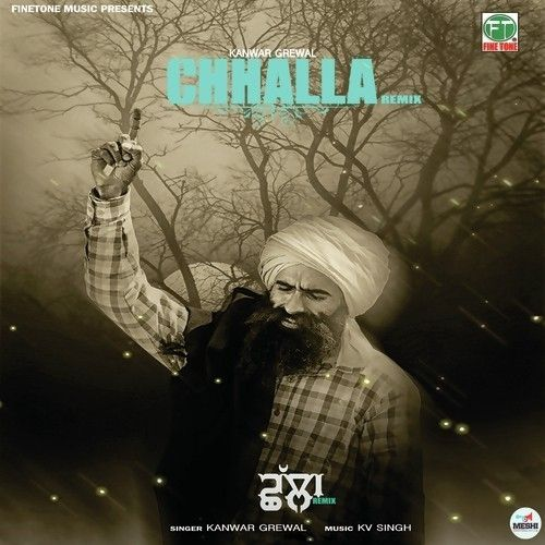 Chhalla (Remix) Is The Single Track By Singer Kanwar Grewal.Lyrics Of This Song Has Been Penned By Kanwar Grewal & Music Of This Song Has Been Given By KV Singh.