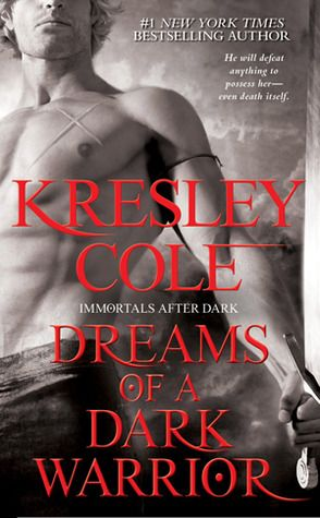 Dreams of a Dark Warrior (Immortals After Dark, #10) by Kresley Cole