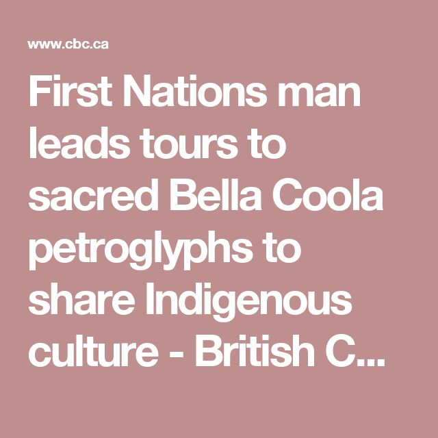 First Nations man leads tours to sacred Bella Coola petroglyphs to share Indigenous culture - British Columbia - CBC News