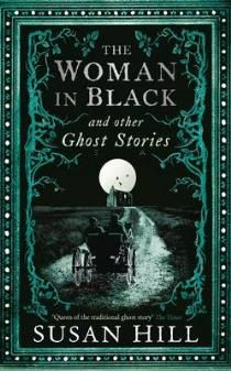 The Woman in Black and Other Ghost Stories (The Susan Hill Collection, nr. 7)