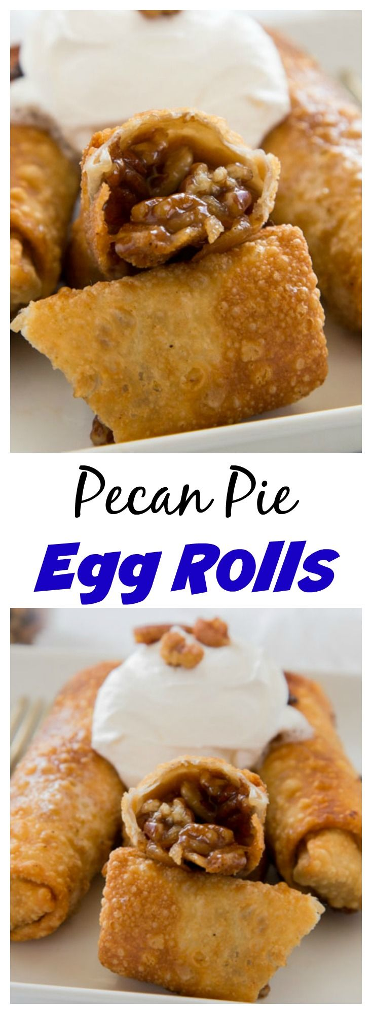 Pecan Pie Egg Rolls – instead of traditional pecan pie, turn it into something fun.  Gooey pecan pie filling inside of a crispy egg roll and topped with whipped cream!
