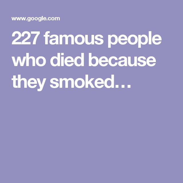 227 Famous People Who Died Because They Smoked Smoking