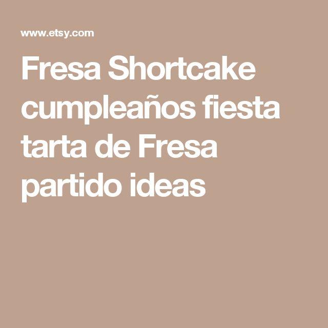 Fresa Shortcake cumpleaños fiesta tarta de Fresa partido ideas