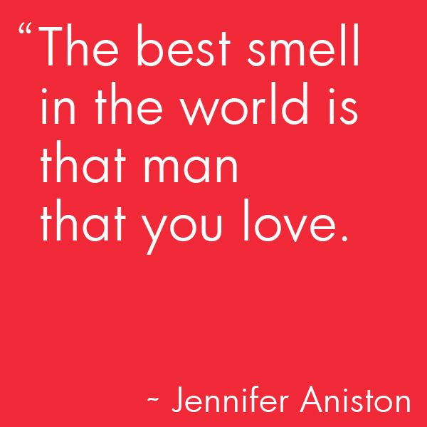 And don't ever change that aftershave!!! If they stop making it, we're in trouble!!