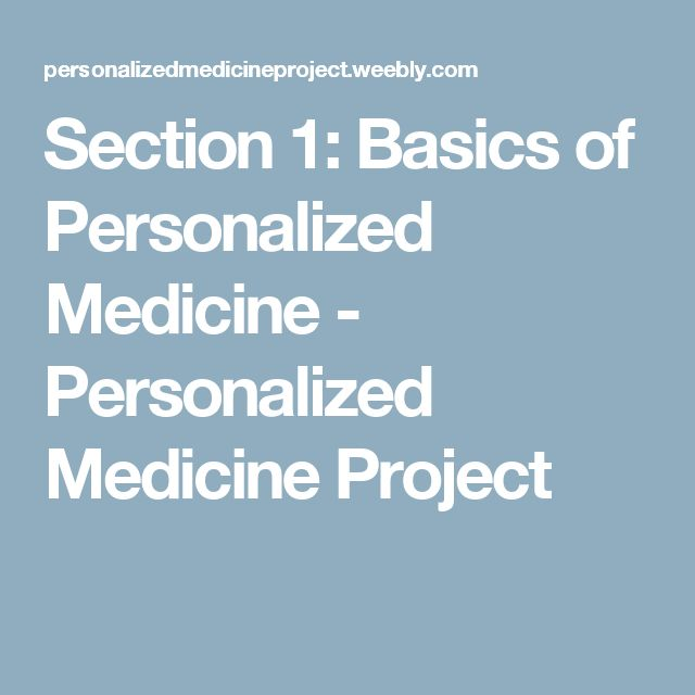 Section 1: Basics of Personalized Medicine -     Personalized Medicine Project
