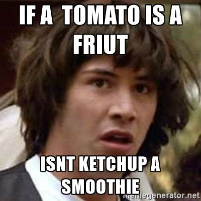 if a tomato is a fruit isnt ketchup a smoothie - Conspiracy Keanu