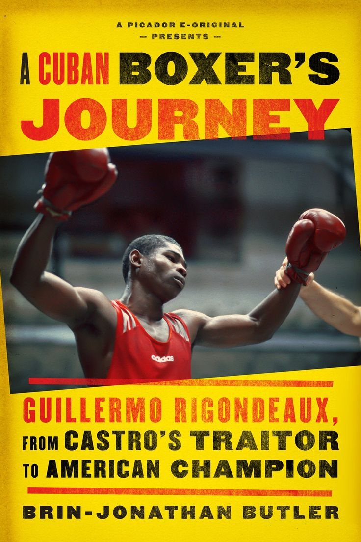 A Cuban Boxer's Journey: Guillermo Rigondeaux, from Castro's Traitor to American Champion by Brin-Jonathan Butler.