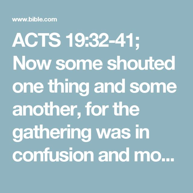 "ACTS 19:32-41; Now some shouted one thing and some another, for the gathering was in confusion and most of the people did not know #Or on whose account.why they had come together. Some of the crowd advised Alexander [to speak], since the Jews had pushed him forward; and Alexander motioned with his hand [for attention] and intended to make a defense to the people. But when they realized that he was a Jew, a single outcry went up from the crowd as they shouted for about two hours, ""Gr..."