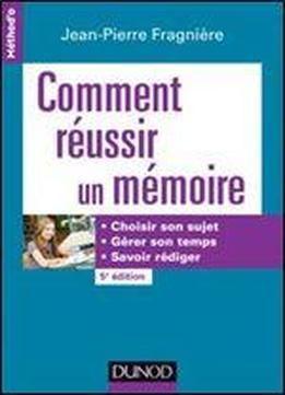 Comment Reussir Un Memoire - 5e Ed.: Choisir Son Sujet Gerer Son Temps Savoir Rediger free ebook