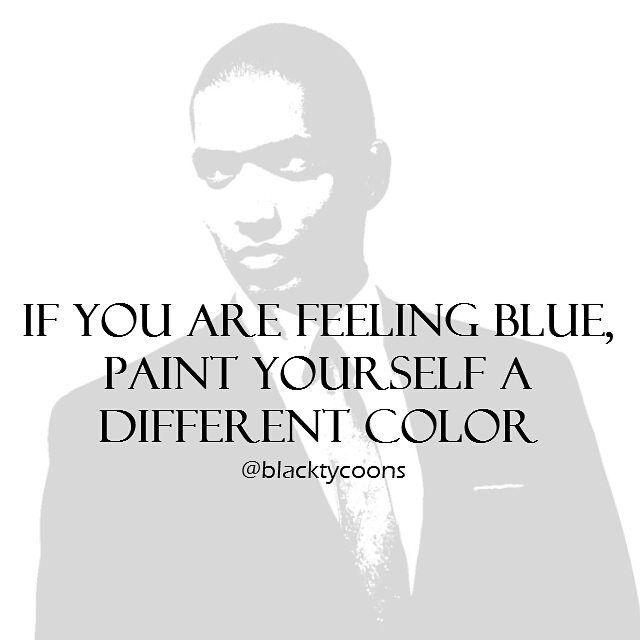 """""""If you are feeling blue paint yourself a different color."""" #motivation #entrepreneur #success #luxury #business #quotes #businesswomen #love #goals #lifestyle #inspiration #entrepreneurship #mindset #millionaire #boss #successful #money #life #motivationalquotes #power #motivate #hustle #passion #inspirationalquotes #grind #achieve #instagood #bosslife #blacktycoons #ChangeYourself"""