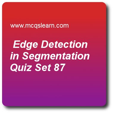 Edge Detection in Segmentation Quizzes:      digital image processing Quiz 87 Questions and Answers - Practice image processing MCQsquestions and answers to learn edge detection in segmentation quiz with answers. Practice MCQs to test learning on edge detection in segmentation, multiresolution expansions, color transformation, wavelet and multiresolution processing basics, representing digital image quizzes. Online edge detection in segmentation worksheets has study guide as sum of log...