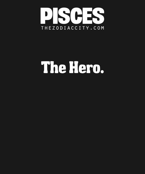 Pisces: The Hero.