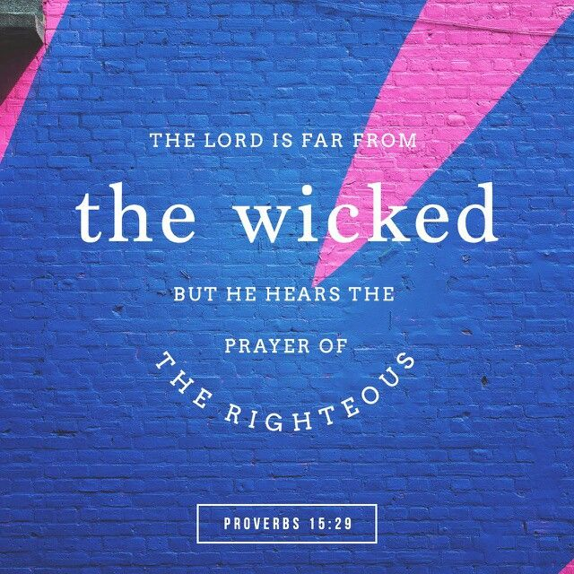 The Lord is far from the wicked: but he heareth the prayer of the righteous. Proverbs 15:29 KJV http://bible.com/1/pro.15.29.KJV