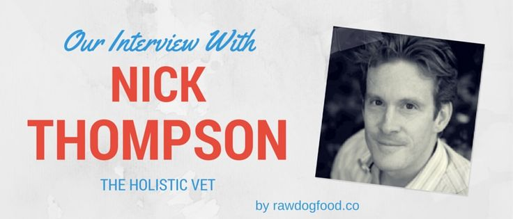 We recently interviewed holistic vet, Nick Thompson.