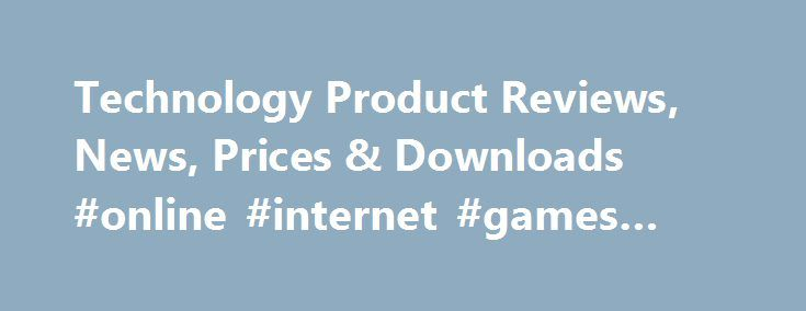 Technology Product Reviews, News, Prices & Downloads #online #internet #games #free http://game.remmont.com/technology-product-reviews-news-prices-downloads-online-internet-games-free/  HOLIDAY GUIDE:The Top Tech Toys for Tiny Tykes EXPERT PICKS:The 50 Best iPad Apps EXPERT PICKS:The 10 Best Laptops(for Under $500) IN PHOT S:The Golden Age of Texas Instruments Consumer Gadgets ANALYST'S PICKS:The Best External Hard Drives So Sexy, So Slim, andSo Powerful DirecTV Now: It's Live TV Withoutthe…