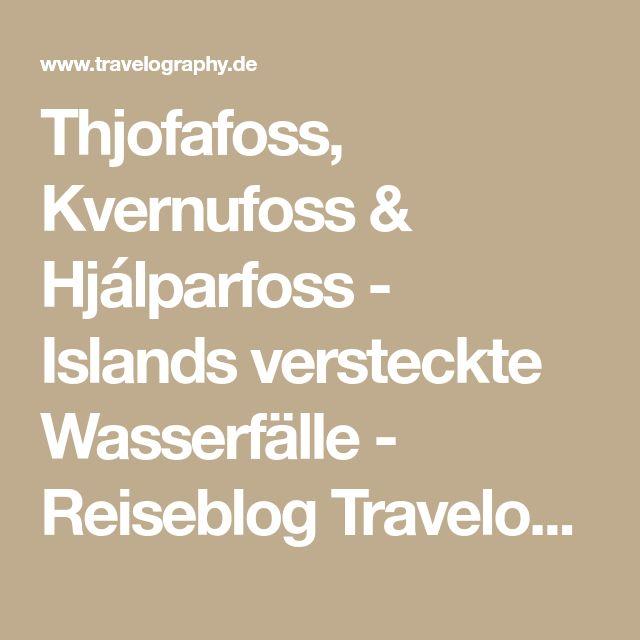 Thjofafoss, Kvernufoss & Hjálparfoss - Islands versteckte Wasserfälle - Reiseblog Travelography