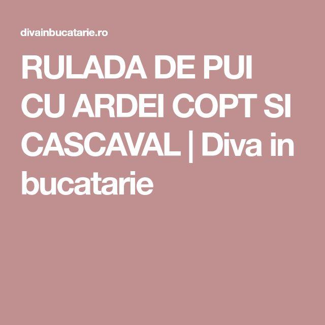 RULADA DE PUI CU ARDEI COPT SI CASCAVAL | Diva in bucatarie