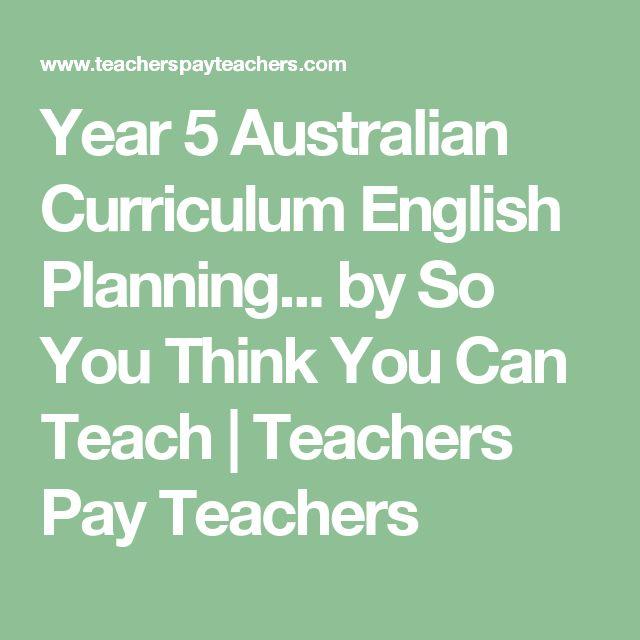 Year 5 Australian Curriculum English Planning... by So You Think You Can Teach | Teachers Pay Teachers