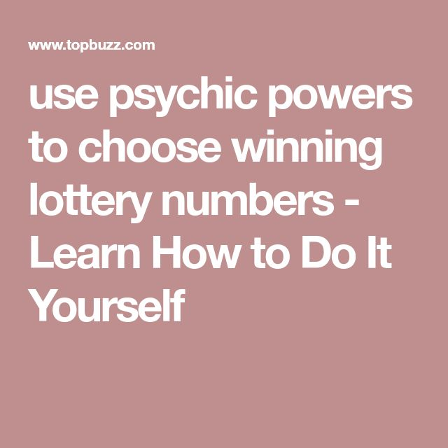 use psychic powers to choose winning lottery numbers - Learn How to Do It Yourself