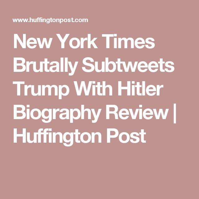 New York Times Brutally Subtweets Trump With Hitler Biography Review | Huffington Post