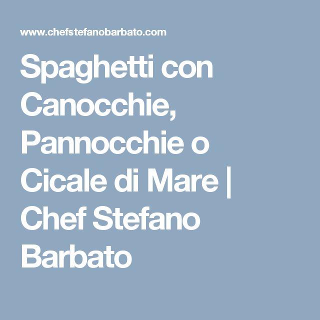 Spaghetti con Canocchie, Pannocchie o Cicale di Mare | Chef Stefano Barbato